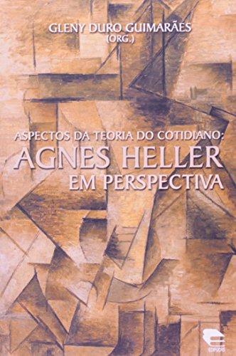 Aspectos da teoria do cotidiano: Agnes Heller em perspectiva, livro de Gleny Duro Guimarães (Org.)