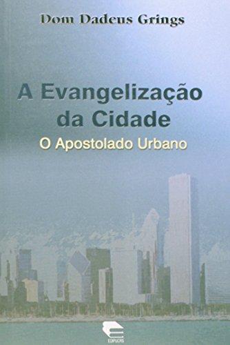 A evangelização da cidade: o apostolado urbano, livro de Dom Dadeus Grings