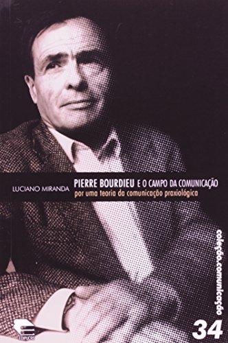 Pierre Bourdieu e o campo da comunicação: por uma teoria da comunicação praxiológica, livro de Luciano Miranda