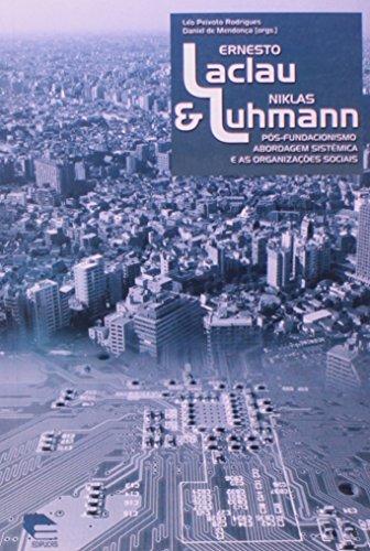 Ernesto Laclau e Niklas Luhmann: pós- fundacionismo, abordagem sistêmica e as organizações sociais, livro de Léo Peixoto Rodrigues, Daniel de Mendonça (Orgs.)