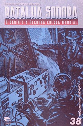 Batalha Sonora: O rádio e a Segunda Guerra Mundial, livro de Cida Golin, João Batista de Abreu (Orgs.)