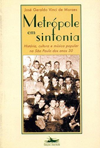 METRÓPOLE EM SINFONIA - História, cultura e música popular na S. Paulo dos anos 30, livro de José Geraldo Vinci de Moraes
