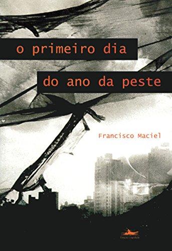 PRIMEIRO DIA DO ANO DA PESTE, O, livro de Francisco Maciel