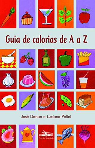 GUIA DE CALORIAS DE A a Z, livro de José Danon, Luciana Polinni