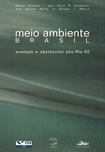MEIO AMBIENTE BRASIL: Avanços e obstáculos pós Rio-92, livro de Aspásia Camargo, João Paulo Capobianco e J. Puppim de Oliveira, orgs.