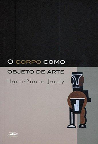 CORPO COMO OBJETO DE ARTE, O, livro de Henry-Pierre Jeudy
