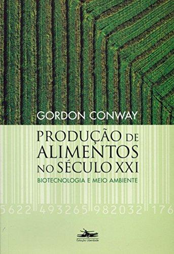 PRODUÇÃO DE ALIMENTOS NO SÉC. XXI: Biotecnologia e Meio Ambiente, livro de Gordon Conway