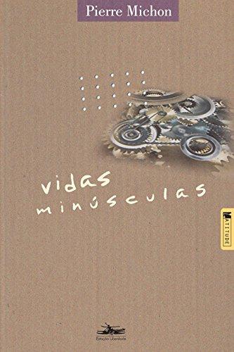 VIDAS MINÚSCULAS, livro de Pierre Michon