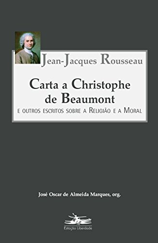 Carta a Christophe de Beaumont e outros escritos sobre a Religião e a Moral, livro de Jean-Jacques Rousseau