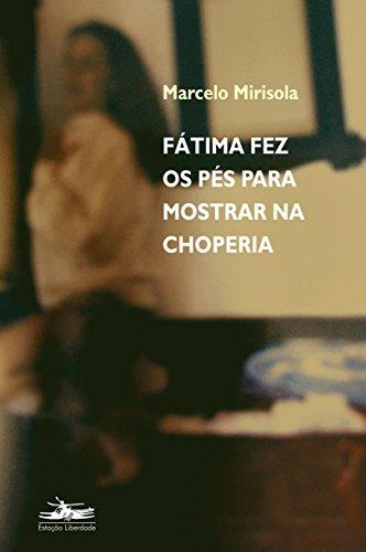 FÁTIMA FEZ OS PÉS PARA MOSTRAR NA CHOPERIA, livro de Marcelo Mirisola