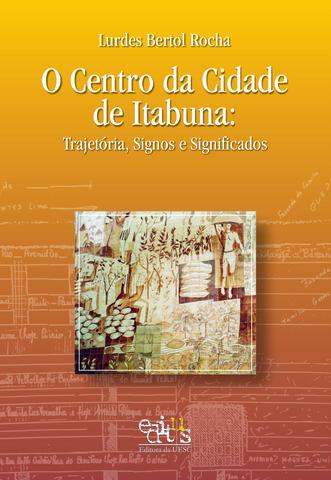 O centro da cidade de Itabuna: trajetória, signos e significados, livro de Lurdes Bertol Rocha