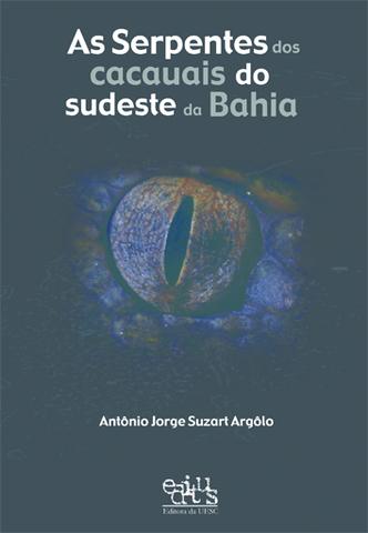 As serpentes dos cacauais do sudoeste da Bahia, livro de Antônio Jorge S. Argôlo