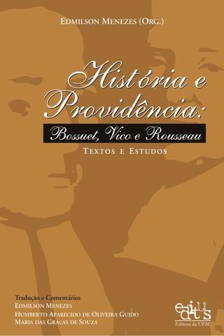 HISTÓRIA E PROVIDÊNCIA: BOSSUET, VICO E ROUSSEAU: TEXTOS E ESTUDOS, livro de Edmilson menezes (Org.)