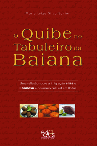 O quibe no tabuleiro da baiana: uma reflexão sobre a imigração síria e libanesa e o turismo cultural em Ilhéus, livro de Maria Luiza S. Santos