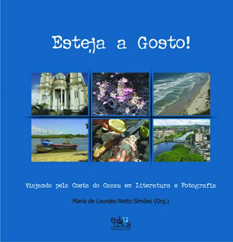 Esteja a gosto! Viajando pela costa do cacau em literatura e fotografia, livro de Maria de Lourdes N. Simões (Or