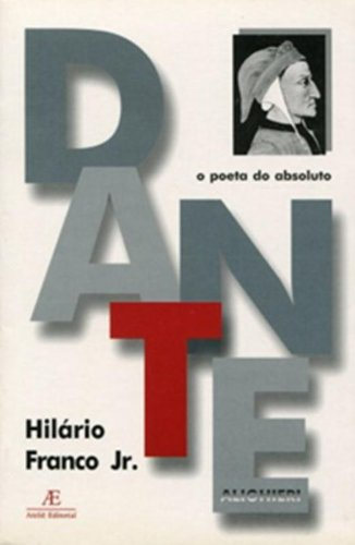 Dante - O Poeta do Absoluto, livro de Hilário Franco Jr.