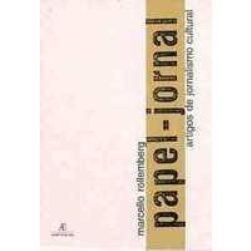 Papel-Jornal – Artigos de Jornalismo Cultural, livro de Marcello Rollemberg