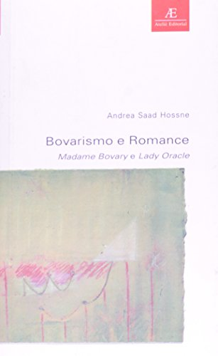 Bovarismo e Romance – Madame Bovary e Lady Oracle, livro de Andrea Saad Hossne