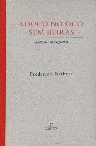 Louco no Oco sem Beiras – Anatomia da Depressão, livro de Frederico Barbosa