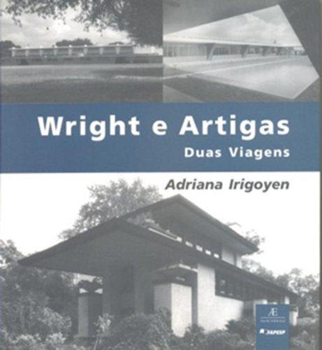 Wright e Artigas – Duas Viagens, livro de Adriana Irigoyen