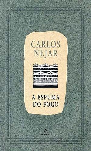 A Espuma do Fogo, livro de Carlos Nejar