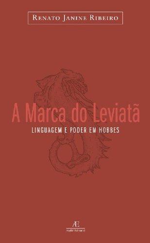 A Marca do Leviatã - Linguagem e Poder em Hobbes, livro de Renato Janine Ribeiro