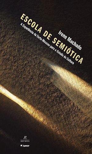Escola de Semiótica – A Experiência de Tártu-Moscou para o Estudo da Crítica, livro de Irene Machado
