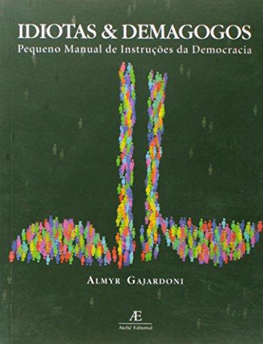 Idiotas e Demagogos – Pequeno Manual de Instruções da Democracia, livro de Almyr Gajardoni