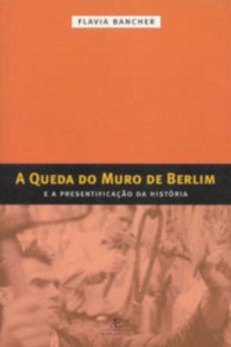 A Queda do Muro de Berlim e a Presentificação da História, livro de Flávia Bancher