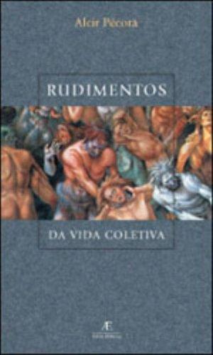 Rudimentos da Vida Coletiva, livro de Alcir Pécora