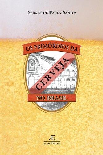 Os Primórdios da Cerveja no Brasil, livro de Sérgio de Paula Santos