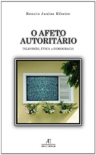 O Afeto Autoritário – Televisão, Ética e Democracia, livro de Renato Janine Ribeiro
