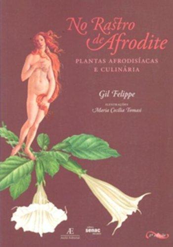No Rastro de Afrodite - Plantas Afrodisíacas e Culinária, livro de Gil Felippe