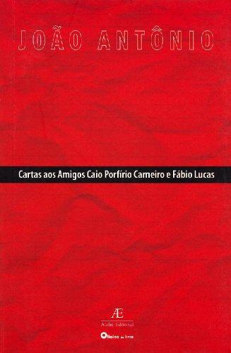 Cartas aos Amigos Caio Porfírio Carneiro e Fábio Lucas, livro de João Antônio