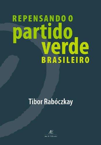 Repensando o Partido Verde Brasileiro, livro de Tibor Rabóczkay