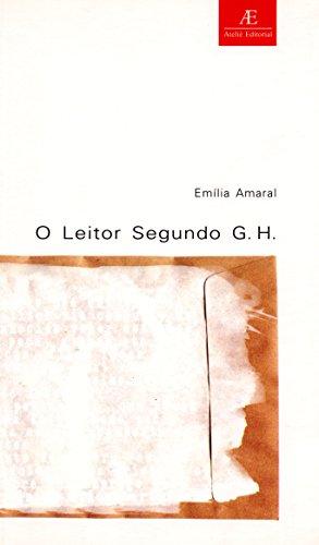 O Leitor Segundo G.H. - Uma análise do romance A Paixão Segundo G.H. de Clarice Lispector, livro de Emília Amaral