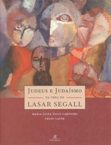 Judeus e Judaísmo na Obra de Lasar Segall, livro de Maria Luiza Tucci Carneiro & Celso Lafer
