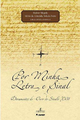 Por Minha Letra e Sinal – Documentos do Ouro do Século XVII, livro de Heitor Megale, Sílvio de Almeida Toledo Neto (Orgs.)