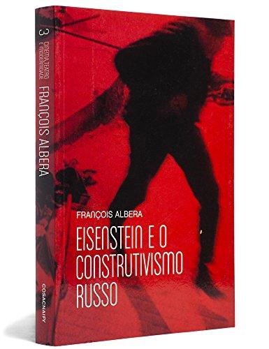 Eisenstein e o construtivismo russo: a dramaturgia da forma em Stuttgart, livro de François Albera