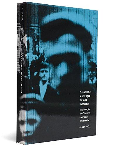O cinema e a invenção da vida moderna, livro de Leo Charney e Vanessa R. Schwartz (orgs.)