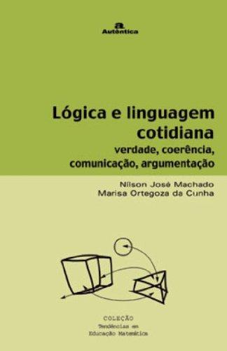 Lógica e Linguagem Cotidiana - Verdade, Coerência, Comunicação, livro de Nílson José Machado, Marisa Ortegoza da Cunha