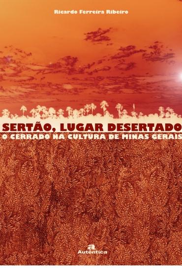Sertão, Lugar Desertado. O Cerrado na Cultura de Minas Gerais V.2, livro de Ricardo Ferreira Ribeiro