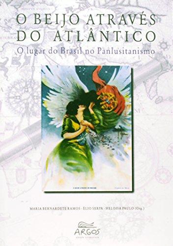 Beijo através do Atlântico: o lugar do Brasil no panlusitanismo, O, livro de Maria Bernardete Ramos, Élio Serpa, Heloisa Paulo