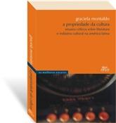 Propriedade da cultura: ensaios críticos sobre literatura e indústria cultural na América Latina, A, livro de Graciela Montaldo
