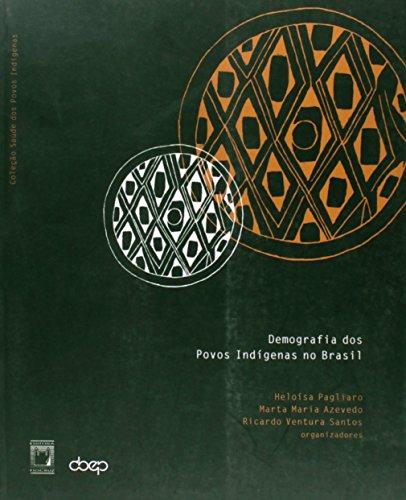 Demografia dos Povos Indígenas, livro de Heloísa Pagliaro, Marta Maria Azevedo e Ricardo Ventura Santos (orgs.)