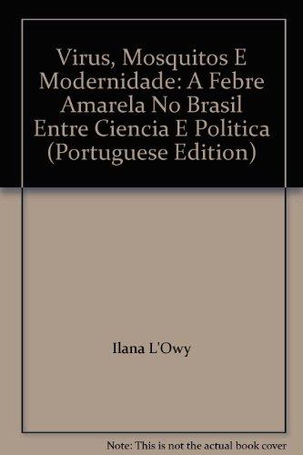 Vírus, Mosquitos e Modernidade, livro de Ilana Löwy  Coleção História e Saúde