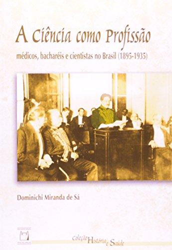 Ciência como Profissão, livro de Dominichi Miranda de Sá  Coleção História e Saúde