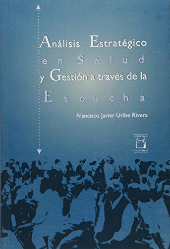 Análisis Estratégico en Salud y Gestión a través de la Escucha, livro de Francisco Javier Uribe Rivera