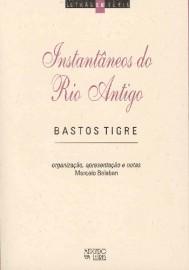 Instantâneos do Rio Antigo - Bastos Tigre, livro de Marcelo Balaban (Org., Apresentação e Notas)
