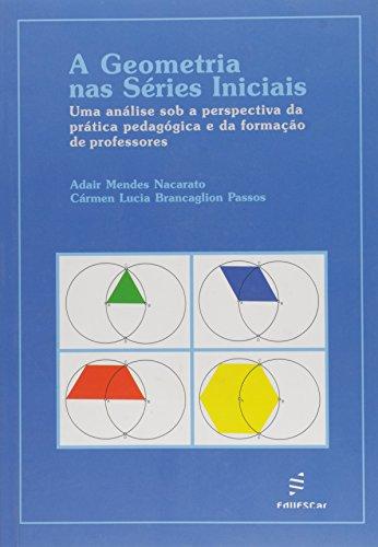 A Geometria nas séries iniciais - Uma análise sob a perspectiva da prática pedagógica e da formação de professores, livro de Adair Mendes Nacarato, Cármen Lucia Brancaglion Passos